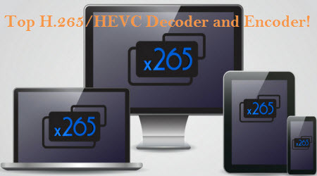 Top 5 Best H.265 (HEVC) Codec Decoding and Encoding Tools