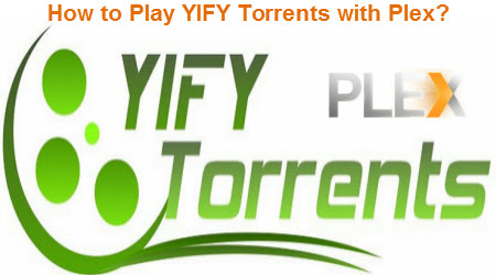 Are you facing troubles in YIFY Torrents stream via Plex? Solved!