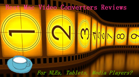 Best Mac Video Converters for NLEs/Tablets/Media Players/Servers