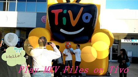 MKV to Tivo: How to Transfer MKV to Tivo from PC?