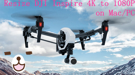 Convert DJI Inspire 1 4K Files to 1080p for Editing on Mac/PC