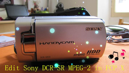Edit Sony Handycam DCR-SR MPEG-2 Videos in Final Cut Pro X