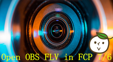Import OBS FLV Videos to FCP 7/6 on Mac OS X