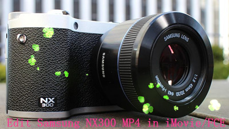 Ingest Samsung NX300 60p MP4 to iMovie/FCE in QuickTime MOV