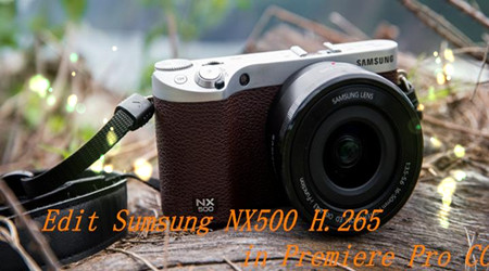 H.265 to MPEG-2: Samsung NX500 4K H.265/HEVC to Premiere Pro CC