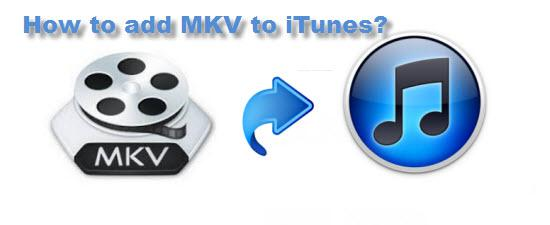 Add MKV to iTunes