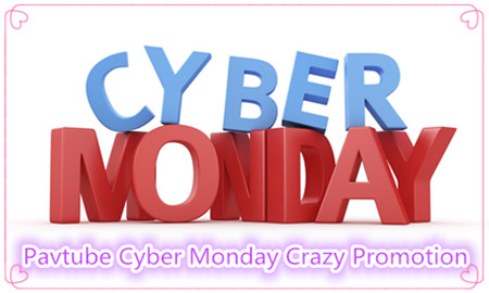 cyber monday special Pavtube Cyber Monday Coupon: Up to 50% Discount BD/DVD/Video Tool