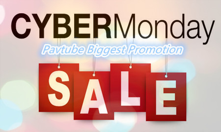 Pavtube Cyber Monday Sale-Big Promotion: Up to 50% OFF DVD/Blu-ray/4K Video Converter