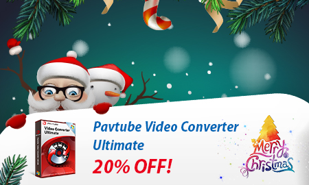 Pavtube Video Converter Ultimate 20% OFF on 2016 Christmas Day