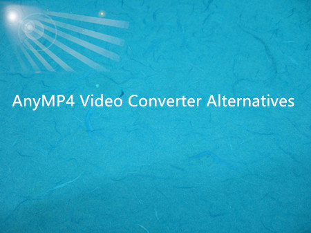 AnyMP4 Video Converter Alternatives and Similar Software