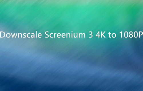 Compress Screenium 3 4K recording to 1080p on Mac